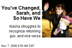 You've Changed, Sarah, and So Have We