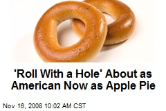 'Roll With a Hole' About as American Now as Apple Pie