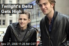 Twilight 's Bella Gets High
