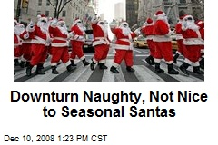 Downturn Naughty, Not Nice to Seasonal Santas