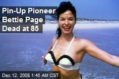 Pin-Up Pioneer Bettie Page Dead at 85