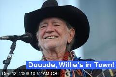 Duuude, Willie's in Town!