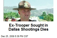 Ex-Trooper Sought in Dallas Shootings Dies