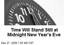Time Will Stand Still at Midnight New Year's Eve