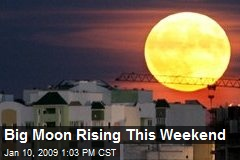 Big Moon Rising This Weekend