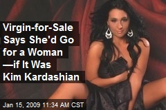 Virgin-for-Sale Says She'd Go for a Woman —if It Was Kim Kardashian
