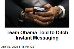 Team Obama Told to Ditch Instant Messaging