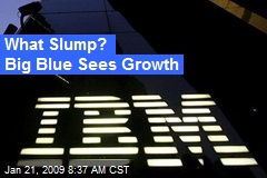 What Slump? Big Blue Sees Growth