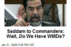 Saddam to Commanders: Wait, Do We Have WMDs?