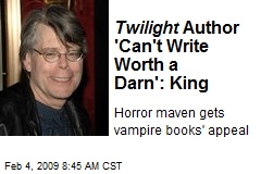 Twilight Author 'Can't Write Worth a Darn': King