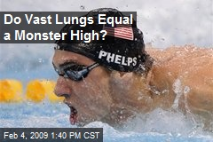 Do Vast Lungs Equal a Monster High?