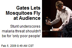 Gates Lets Mosquitoes Fly at Audience