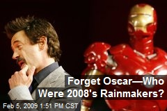 Forget Oscar—Who Were 2008's Rainmakers?