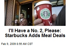 I'll Have a No. 2, Please: Starbucks Adds Meal Deals