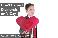 Don't Expect Diamonds on V-Day