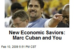 New Economic Saviors: Marc Cuban and You