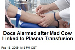 Docs Alarmed after Mad Cow Linked to Plasma Transfusion