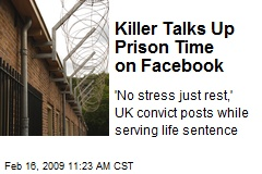 Killer Talks Up Prison Time on Facebook