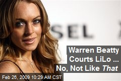 Warren Beatty Courts LiLo ... No, Not Like That