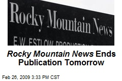 Rocky Mountain News Ends Publication Tomorrow