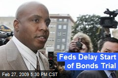 Feds Delay Start of Bonds Trial