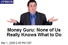 Money Guru: None of Us Really Knows What to Do