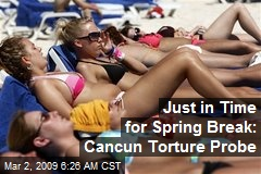 Just in Time for Spring Break: Cancun Torture Probe