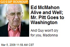Ed McMahon Alive and Well; Mr. Pitt Goes to Washington