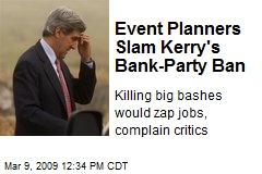 Event Planners Slam Kerry's Bank-Party Ban