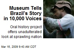 Museum Tells Brazil's Story in 10,000 Voices