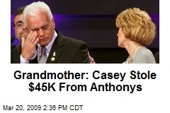 Grandmother: Casey Stole $45K From Anthonys