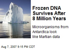 Frozen DNA Survives After 8 Million Years