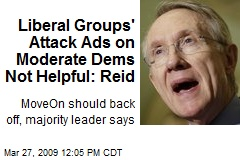 Liberal Groups' Attack Ads on Moderate Dems Not Helpful: Reid