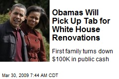 Obamas Will Pick Up Tab for White House Renovations