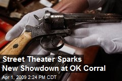 Street Theater Sparks New Showdown at OK Corral
