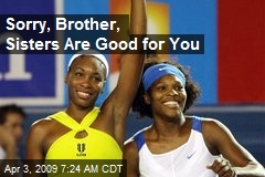 Sorry, Brother, Sisters Are Good for You