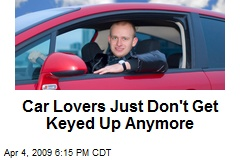 Car Lovers Just Don't Get Keyed Up Anymore
