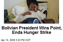 Bolivian President Wins Point, Ends Hunger Strike