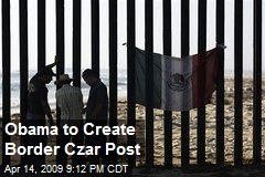 Obama to Create Border Czar Post