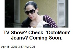 TV Show? Check. 'OctoMom' Jeans? Coming Soon.