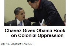 Chavez Gives Obama Book —on Colonial Oppression