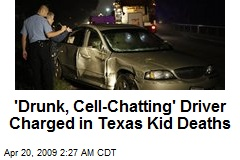 'Drunk, Cell-Chatting' Driver Charged in Texas Kid Deaths