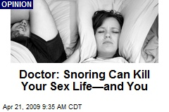 Doctor: Snoring Can Kill Your Sex Life—and You