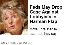 Feds May Drop Case Against Lobbyists in Harman Flap