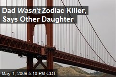 Dad Wasn't Zodiac Killer, Says Other Daughter