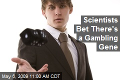 Scientists Bet There's a Gambling Gene