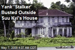 Yank 'Stalker' Busted Outside Suu Kyi's House