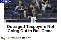 Outraged Taxpayers Not Going Out to Ball Game