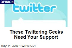 These Twittering Geeks Need Your Support