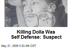 Killing Dolla Was Self Defense: Suspect